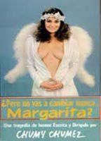 Pero no vas a cambiar nunca, Margarita?