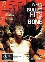 When the Bullet Hits the Bone